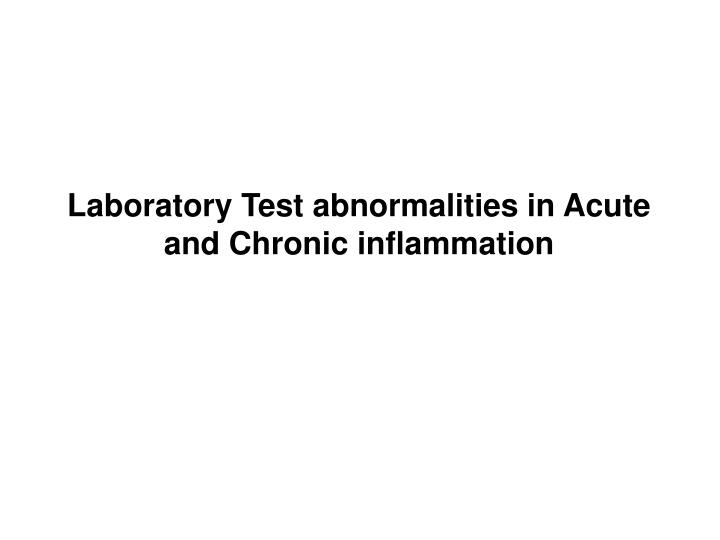 Laboratory Test abnormalities in Acute and Chronic inflammation