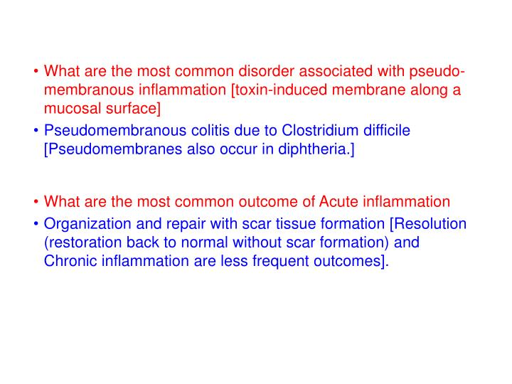 What are the most common disorder associated with pseudo-membranous inflammation [toxin-induced membrane along a mucosal surface]