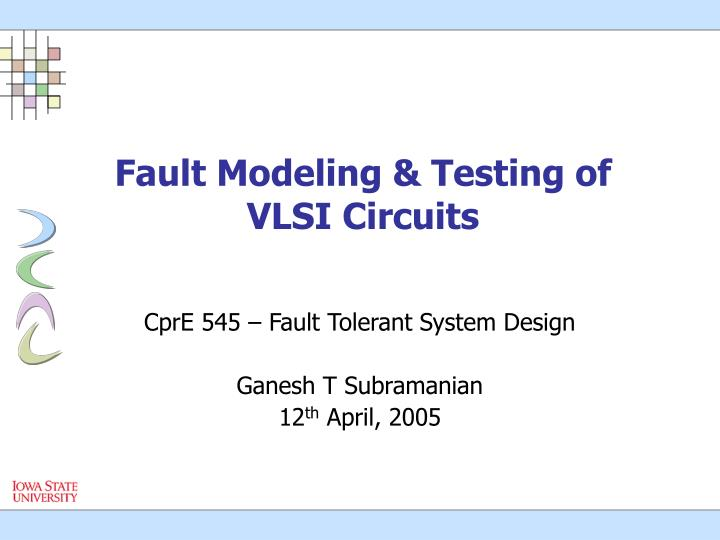 PPT - Fault Modeling & Testing of VLSI Circuits PowerPoint