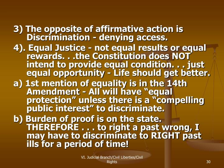 3) The opposite of affirmative action is Discrimination - denying access.