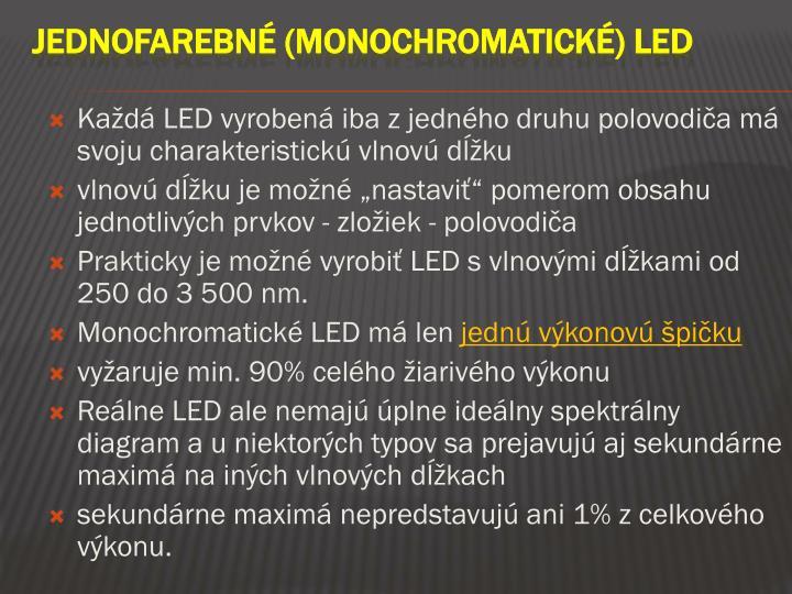 Každá LED vyrobená iba z jedného druhu polovodiča má svoju charakteristickú vlnovú dĺžku