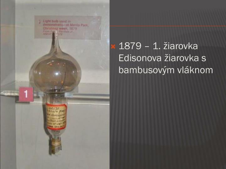 1879 – 1. žiarovka Edisonova žiarovka s bambusovým vláknom