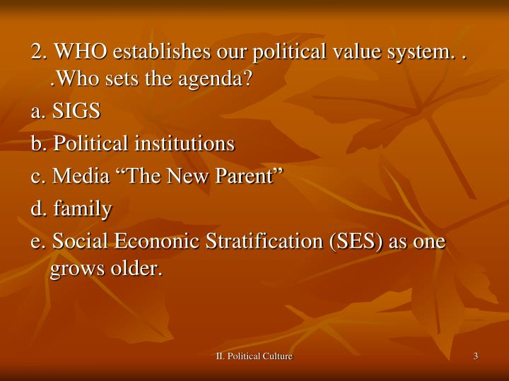 2. WHO establishes our political value system. . .Who sets the agenda?