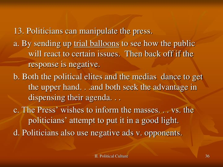 13. Politicians can manipulate the press.