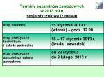 terminy egzamin w zawodowych w 20 13 roku sesja styczni owa zimowa