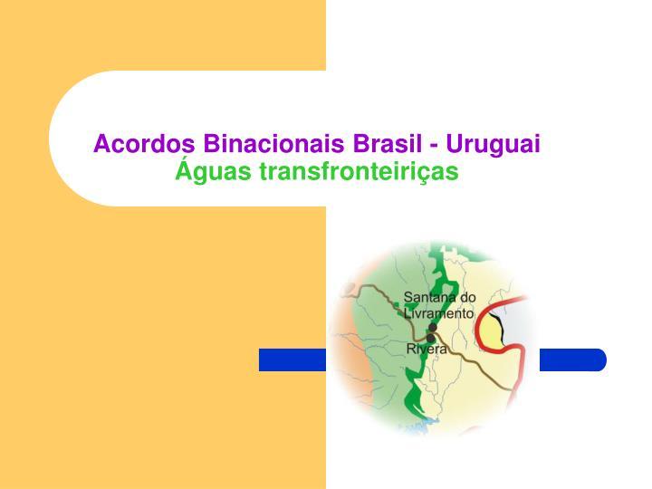 Acordos Binacionais Brasil - Uruguai