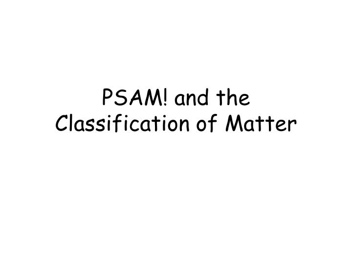 psam and the classification of matter n.