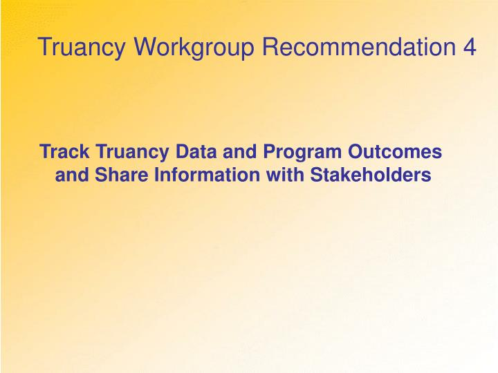 Truancy Workgroup Recommendation 4