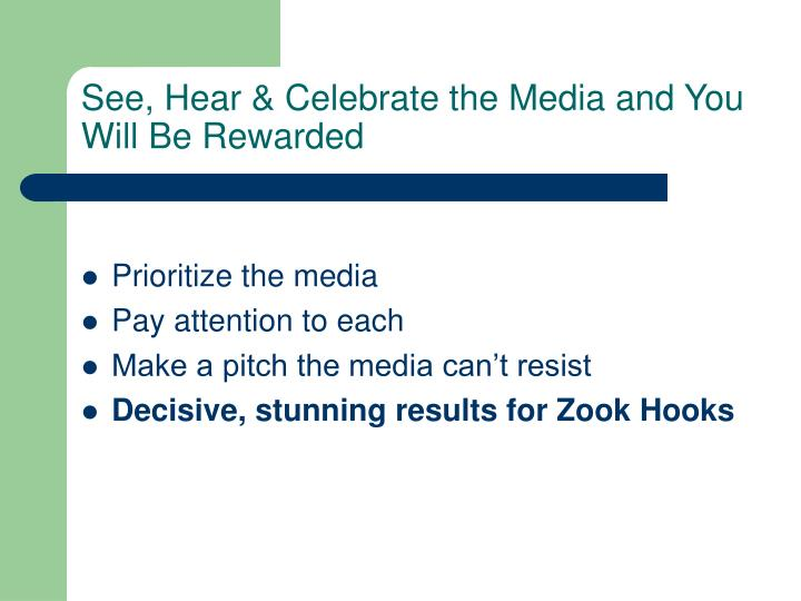 See, Hear & Celebrate the Media and You Will Be Rewarded