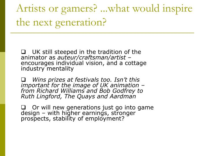 Artists or gamers? ...what would inspire the next generation?