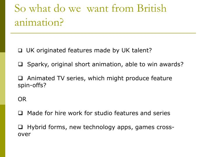 So what do we  want from British animation?