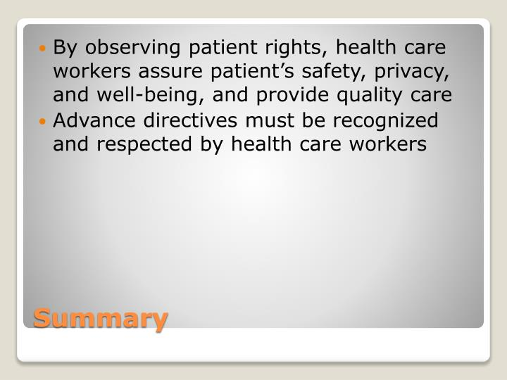By observing patient rights, health care workers assure patient's safety, privacy, and well-being, and provide quality care