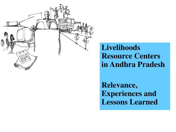 Livelihoods resource centers in andhra pradesh relevance experiences and lessons learned