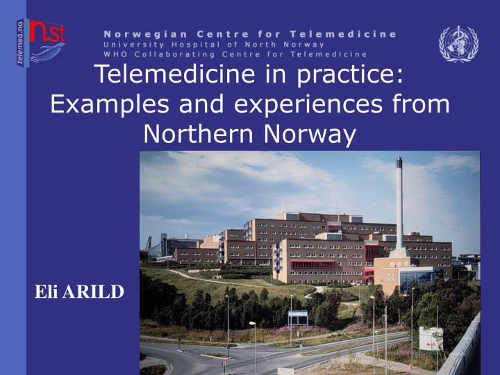 telemedicine in practice examples and experiences from northern norway n.