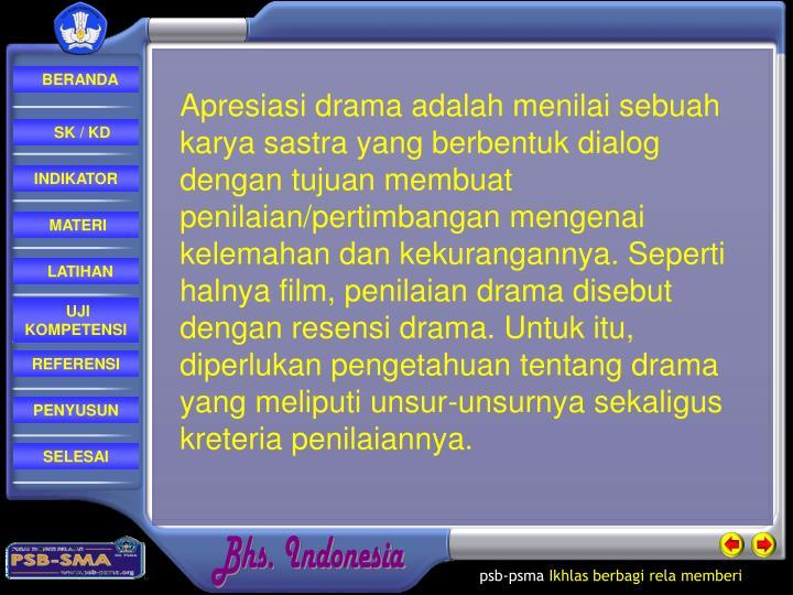 Apresiasi drama adalah menilai sebuah karya sastra yang berbentuk dialog dengan tujuan membuat penil...