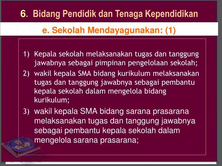 1)Kepala sekolah melaksanakan tugas dan tanggung jawabnya sebagai pimpinan pengelolaan sekolah;