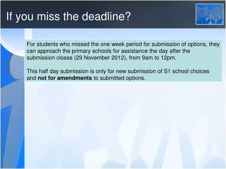 If you miss the deadline?