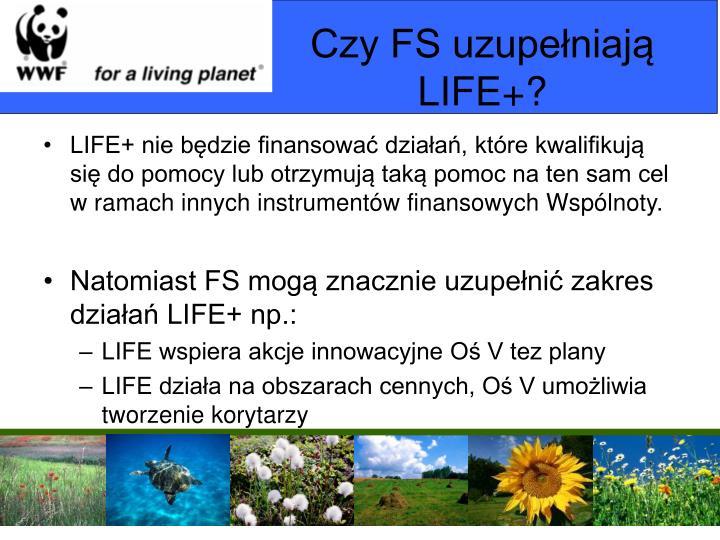Czy FS uzupełniają LIFE+?