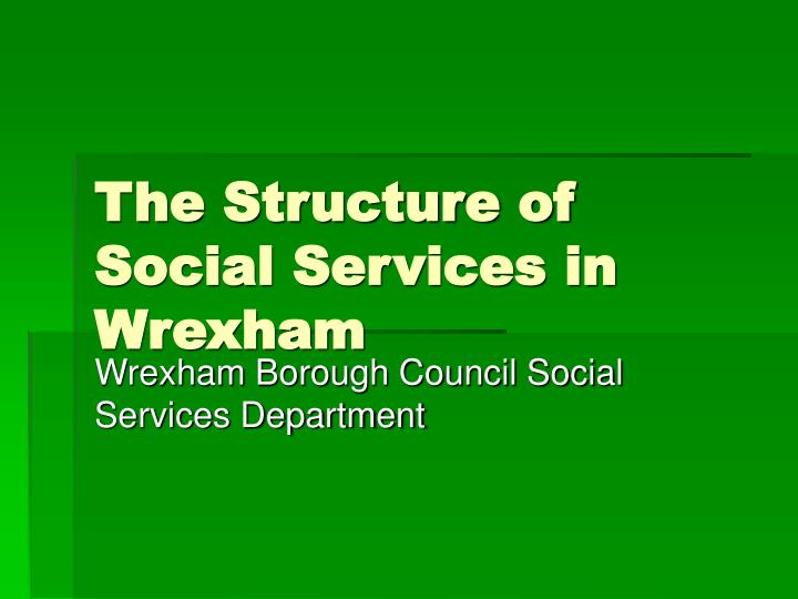 The structure of social services in wrexham