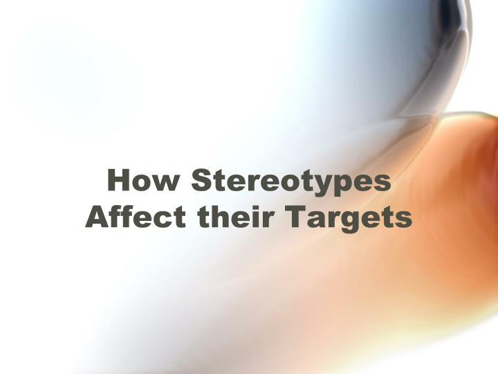 How stereotypes affect their targets