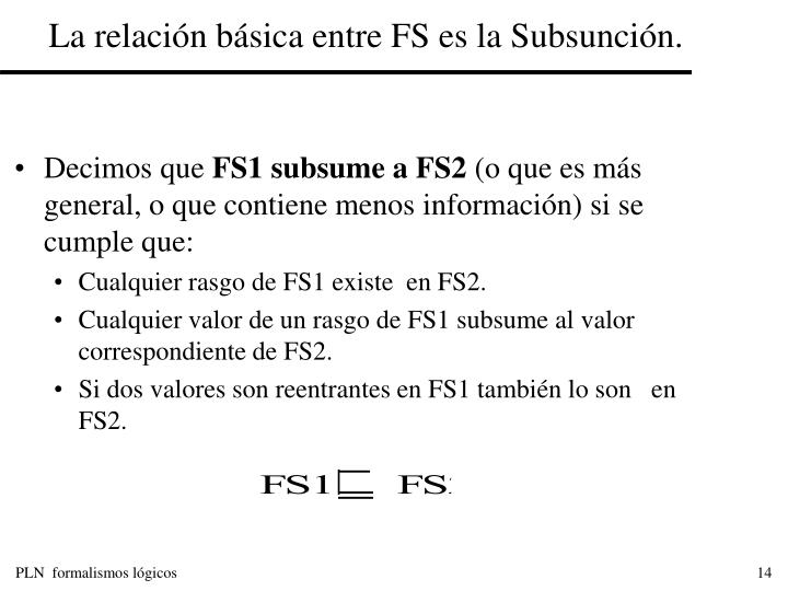 La relación básica entre FS es la Subsunción.