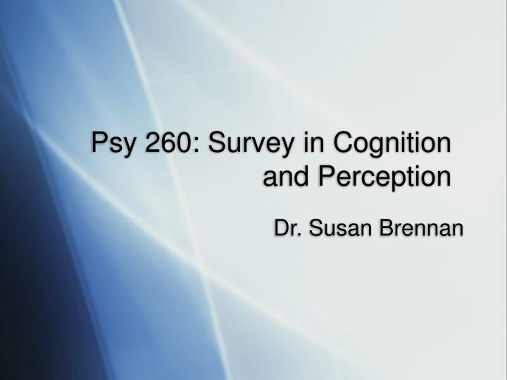 psy 260 survey in cognition and perception n.