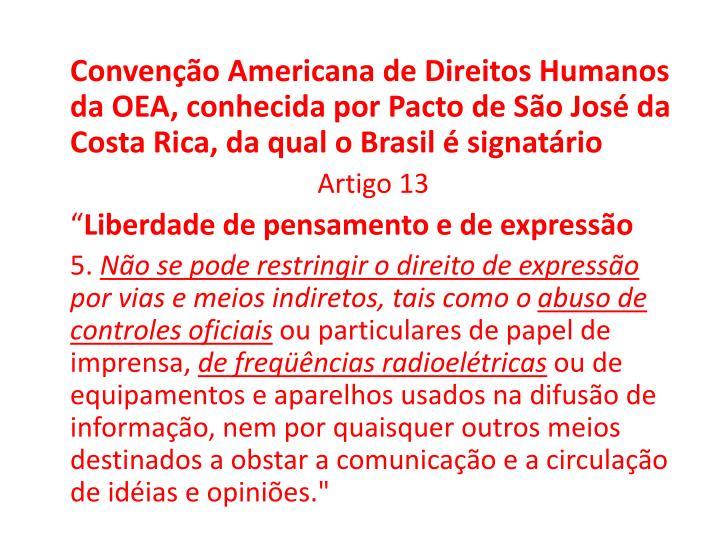 Convenção Americana de Direitos Humanos da OEA, conhecida por Pacto de São José da Costa Rica, da qual o Brasil é signatário