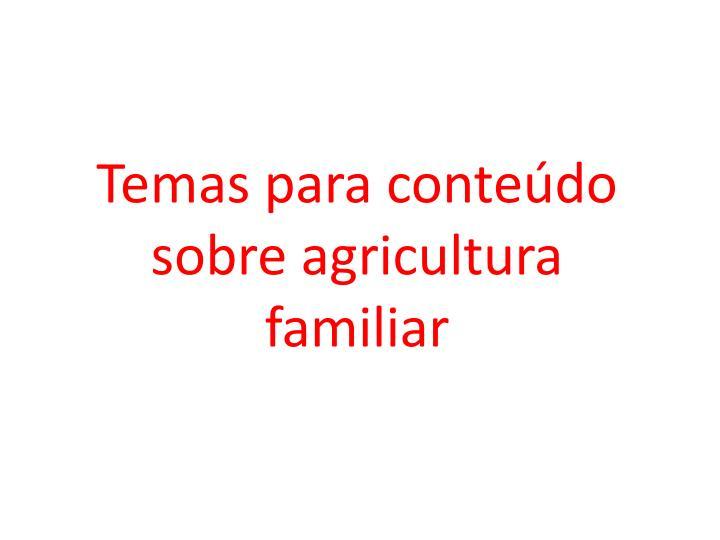 Temas para conteúdo sobre agricultura familiar