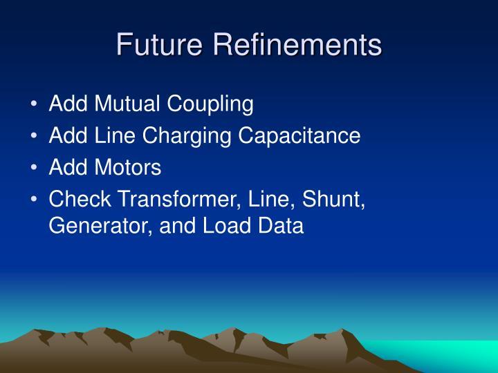 Future Refinements