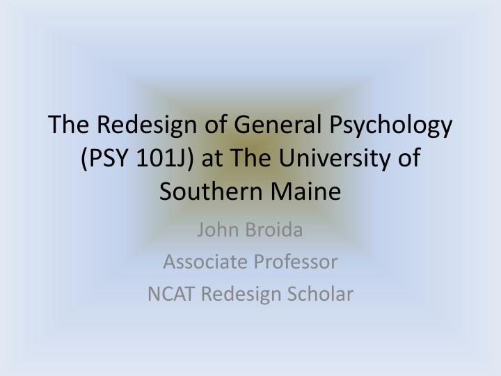 The redesign of general psychology psy 101j at the university of southern maine