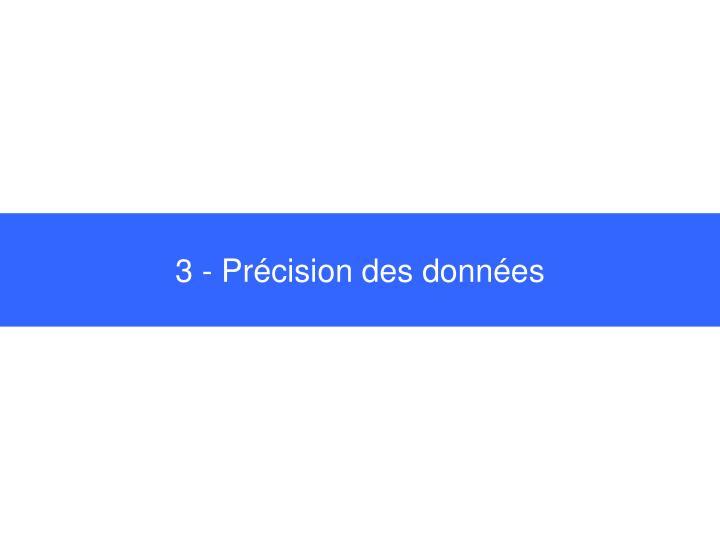 3 - Précision des données