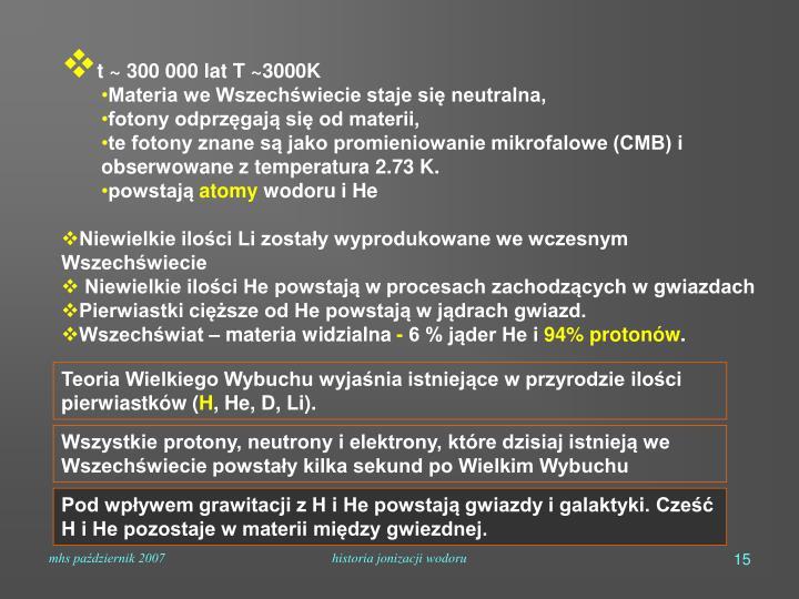 t ~ 300 000 lat T ~3000K