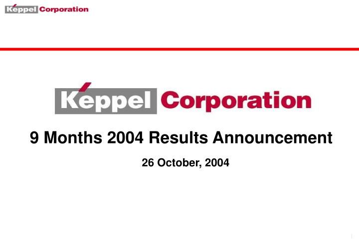 9 Months 2004 Results Announcement