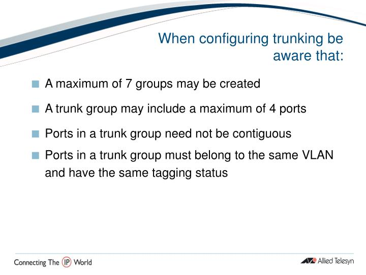 When configuring trunking be aware that: