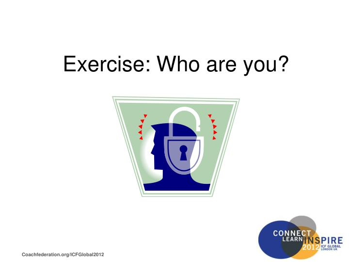 Exercise: Who are you?
