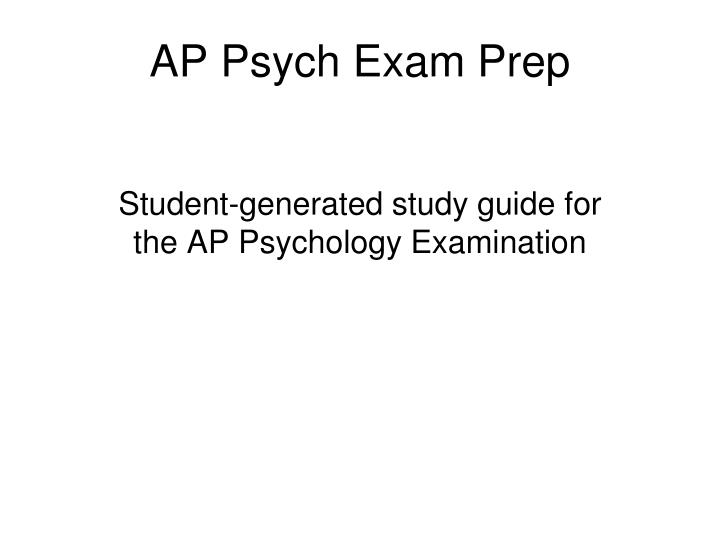 ap psychology study guide The ap psychology exam measures students' knowledge of the 14 key topics and fields of study in psychology and tests their ability to define, compare, and apply concepts and research findings.