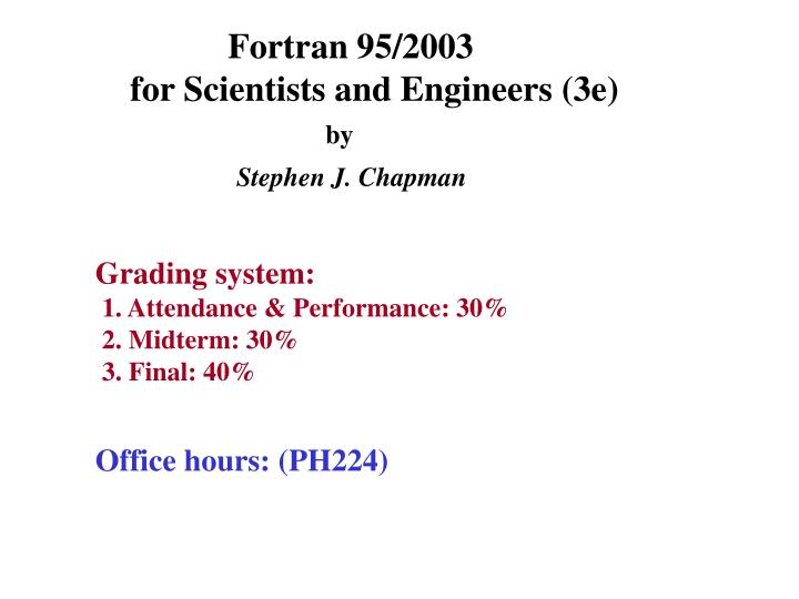 PPT - Fortran 95/2003 for Scientists and Engineers (3e) by