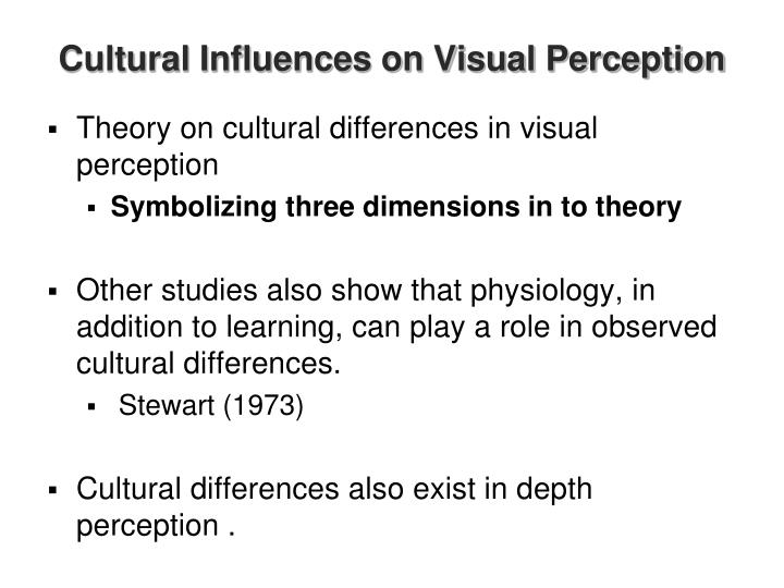 cultural influences on perception Depth perception, size, and distance are ascertained through both monocular ( one eye) and binocular (two eyes) cues monocular vision is poor at priming is an unconscious process whereby neural networks are activated and strengthened, which influences perception of future stimuli priming allows for the brain to.