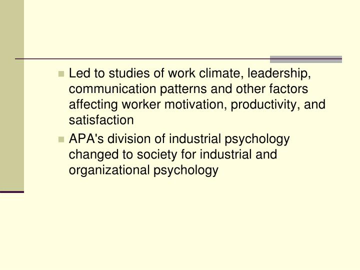 Led to studies of work climate, leadership, communication patterns and other factors affecting worker motivation, productivity, and satisfaction