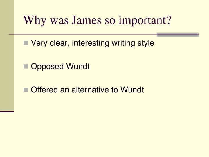 Why was James so important?