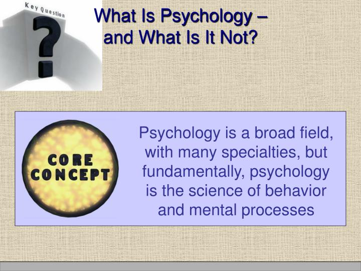 an introduction to psychology the science of behavior and mental processes 1  psychology is the scientific study of behaviour and mental processes the field is scientific in that psychologists approach their studies in an orderly and systematic way in order to obtain objective evidence psychologists study:  overt or observable behaviour.