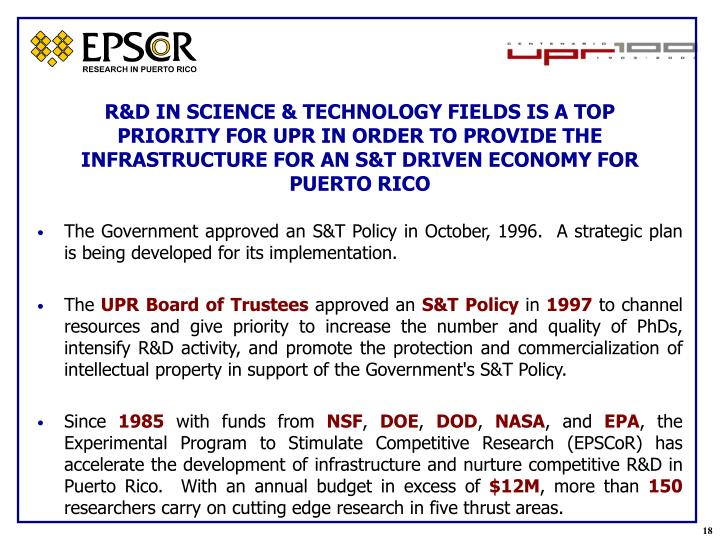 R&D IN SCIENCE & TECHNOLOGY FIELDS IS A TOP PRIORITY FOR UPR IN ORDER TO PROVIDE THE INFRASTRUCTURE FOR AN S&T DRIVEN ECONOMY FOR PUERTO RICO