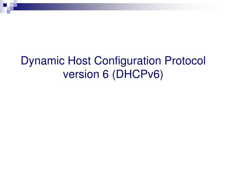 Dynamic Host Configuration Protocol version 6 (DHCPv6)