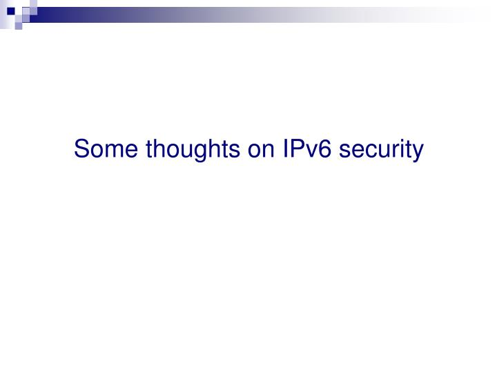 Some thoughts on IPv6 security