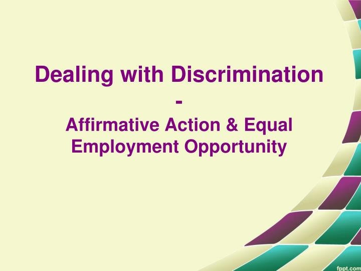 a discussion on affirmative action and equal opportunity The disability awareness trainer conducts trainings with departments discussion of people first culture and ohsu is an equal opportunity affirmative action.