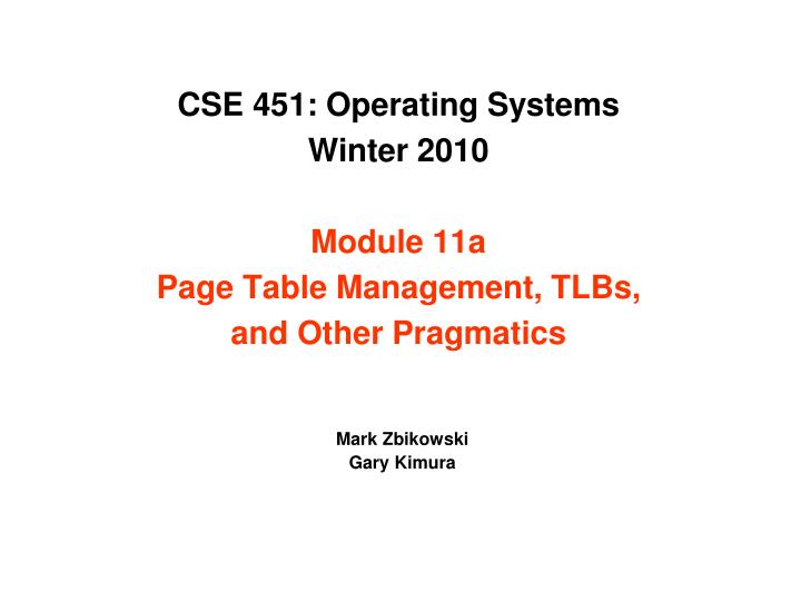 cse 451 operating systems winter 2010 module 11a page table management tlbs and other pragmatics n.