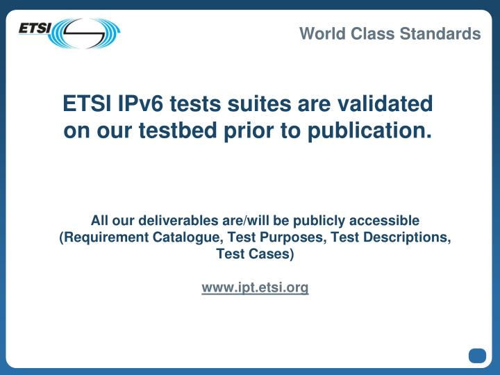 All our deliverables are/will be publicly accessible (Requirement Catalogue, Test Purposes, Test Descriptions, Test Cases)
