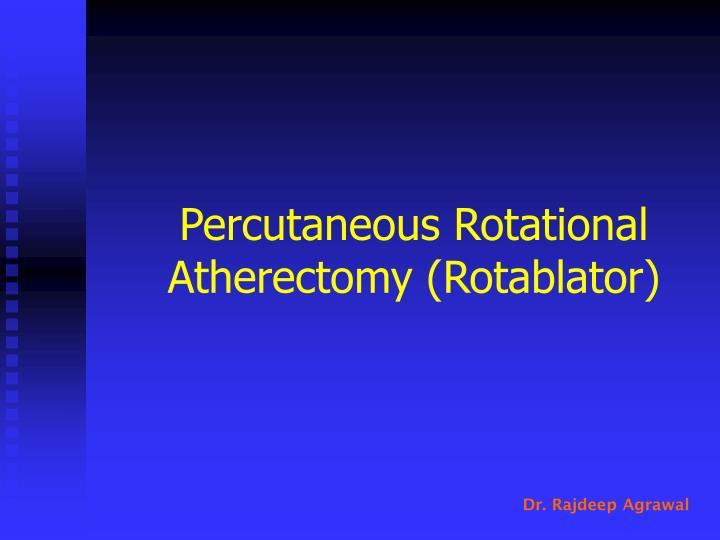 Percutaneous Rotational Atherectomy (Rotablator)