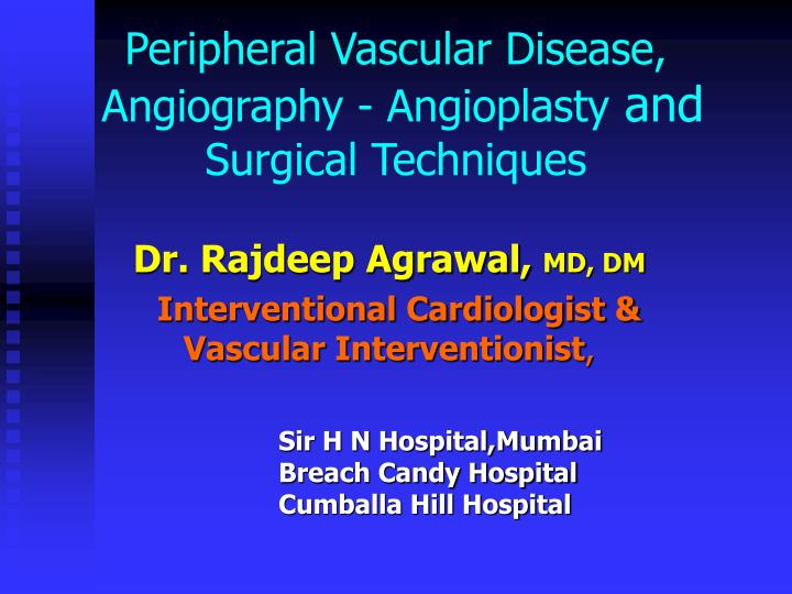 Peripheral vascular disease angiography angioplasty and surgical techniques