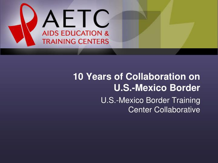 10 years of collaboration on u s mexico border n.